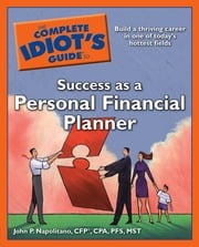 The Complete Idiot's Guide to Success as a Personal Financial Planner ebook by John P. Napolitano CPA, CFP, PFS
