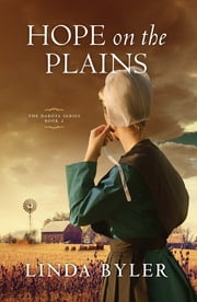 Hope on the Plains - The Dakota Series, Book 2 ebook by Linda Byler