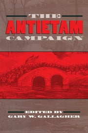 The Antietam Campaign ebook by Gary W. Gallagher