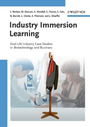 Industry Immersion Learning - Real-Life Industry Case Studies in Biotechnology and Business ebook by Lisbeth Borbye,Michael Stocum,Alan Woodall,Cedric Pearce,Elaine Sale,Lucia Clontz,Amy Peterson,John Shaeffer,William  Barrett
