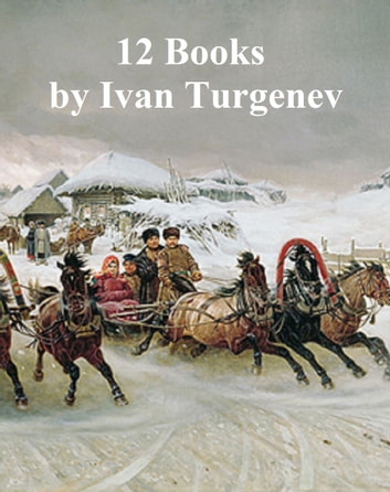 Ivan Turgenev: 12 books ebook by Ivan Turgenev