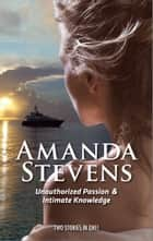 Unauthorized Passion & Intimate Knowledge ebook by Amanda Stevens