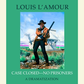 Case Closed - No Prisoners audiobook by Louis L'Amour