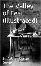 The Valley of Fear (Illustrated) ebook by Sir Arthur Conan Doyle