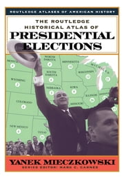 The Routledge Historical Atlas of Presidential Elections ebook by Yanek Mieczkowski