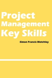 Project Management Key Skills ebook by Simon Francis Bletchley