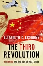 The Third Revolution - Xi Jinping and the New Chinese State ebook by Elizabeth C. Economy