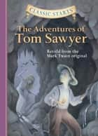 Classic Starts®: The Adventures of Tom Sawyer ebook by Mark Twain, Martin Woodside, Lucy Corvino,...
