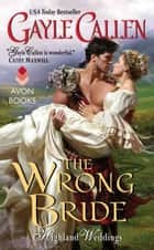 The Wrong Bride - Highland Weddings ebook by Gayle Callen