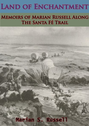 Land of Enchantment: Memoirs of Marian Russell Along The Santa Fé Trail ebook by Marion Sloan Russell