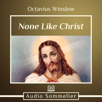 None Like Christ audiobook by Octavius Winslow