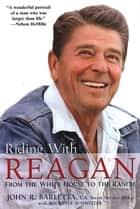 Riding with Reagan - From the White House to the Ranch ebook by John R. Barletta, Rochelle Schweizer