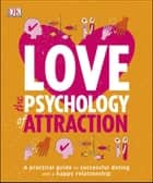 Love The Psychology Of Attraction - A Practical Guide to Successful Dating and a Happy Relationship ebook by DK, Lesley Becker-Phelps