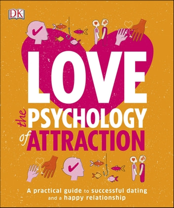 Love The Psychology Of Attraction - A Practical Guide to Successful Dating and a Happy Relationship ebook by DK,Lesley Becker-Phelps