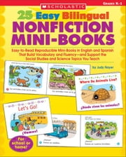 25 Easy Bilingual Nonfiction Mini-Books: Easy-to-Read Reproducible Mini-Books in English and Spanish That Build Vocabulary and Fluency-and Support the ebook by Nayer, Judy