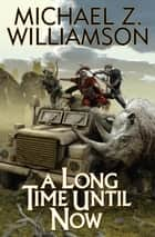 A Long Time Until Now ebook by Michael Z. Williamson