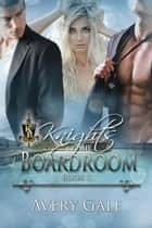 Knights Of The Boardroom Book 3 ebook by Avery Gale