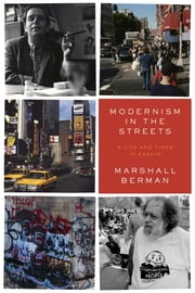 Modernism in the Streets - A Life and Times in Essays ebook by Marshall Berman,David Marcus,Shellie Sclan