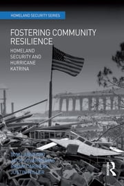 Fostering Community Resilience - Homeland Security and Hurricane Katrina ebook by Tom Lansford,Jack Covarrubias,Justin Miller