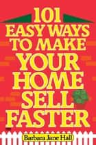 101 Easy Ways to Make Your Home Sell Faster ebook by Barbara Jane Hall