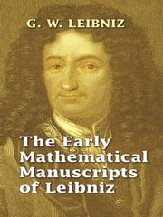 The Early Mathematical Manuscripts of Leibniz ebook by G. W. Leibniz,J. M. Child