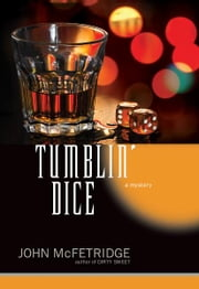 Tumblin Dice - A Mystery ebook by John McFetridge