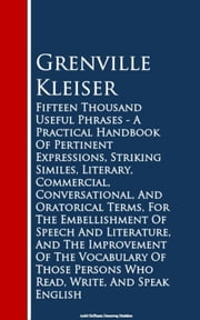 Fifteen Thousand Useful Phrases - A Practical Haad, Write, And Speak English ebook by Grenville Kleiser