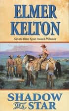 Shadow of a Star ebook by Elmer Kelton