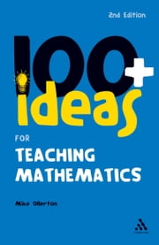 100+ Ideas for Teaching Mathematics ebook by Mike Ollerton