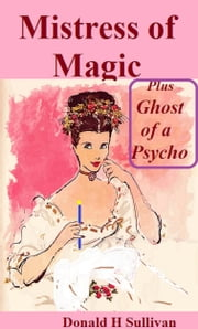 Mistress of Magic plus Ghost of a Psycho ebook by Donald H Sullivan
