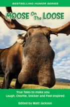 Moose on the Loose ebook by Matt Jackson