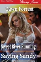 Sweet River Running: Saving Sandy ebook by Dawn Forrest