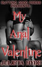My Anal Valentine ebook by Julieta Hyde