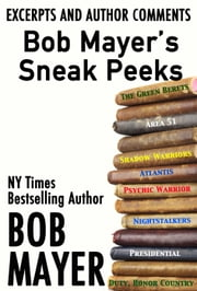 Bob Mayer's Sneak Peeks - Excerpts and Author Comments ebook by Bob Mayer
