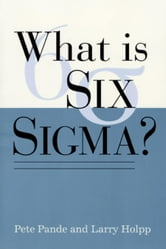 What Is Six Sigma? ebook by Pande, Peter