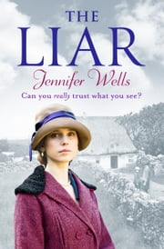 The Liar - A gripping story of dangerous obsession ebook by Jennifer Wells