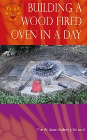 Building a Wood Fired Oven in a Day ebook by The Artisan Bakery School