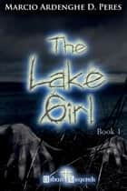 The lake girl - book 1 - Urban Legends Series ebook by Marcio Ardenghe D. Peres