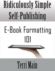 Ridiculously Simple Self-Publishing: E-Book Formatting 101 ebook by Terri Main