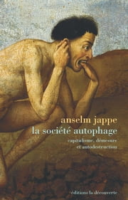 La société autophage - Capitalisme, démesure et autodestruction ebook by Anselm JAPPE