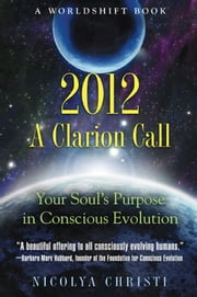 2012: A Clarion Call: Your Soul's Purpose in Conscious Evolution - Your Soul's Purpose in Conscious Evolution ebook by Nicolya Christi