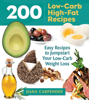 200 Low-Carb, High-Fat Recipes - Easy Recipes to Jumpstart Your Low-Carb Weight Loss ebook by Dana Carpender