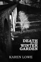 Death in the Winter Garden ebook by Karen Lowe