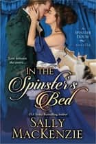 In the Spinster's Bed ebook by Sally MacKenzie