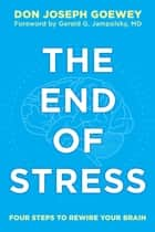 The End of Stress ebook by Don Joseph Goewey