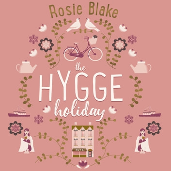 The Hygge Holiday - The warmest, funniest, cosiest romantic comedy of the year audiobook by Rosie Blake