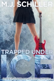 TRAPPED UNDER ICE ebook by M.J. Schiller