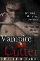 Vampire Cutter - Paranormal Erotic Shorts ebook by Giselle Renarde