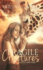 Fragile Creatures ebook by Kristina Circelli