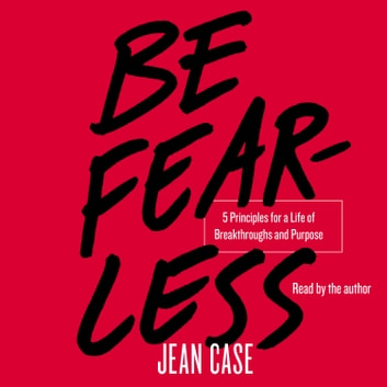 Be Fearless - 5 Principles for a Life of Breakthroughs and Purpose audiobook by Jean Case
